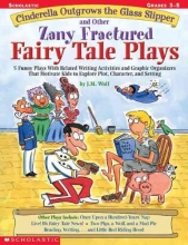Wolf, Joan M. Cinderella Outgrows the Glass Slipper and Other Zany Fractured Fairy Tale Plays
