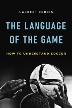 Dubois, Laurent The Language of the Game