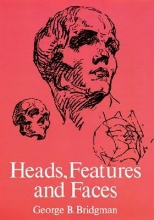 Bridgman, George B. Heads, Features and Faces