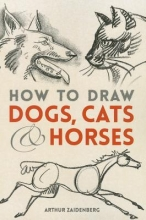Arthur Zaidenberg How to Draw Dogs, Cats, and Horses