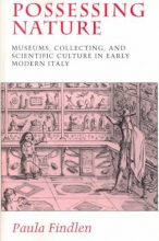 Findlen, Paula Possessing Nature - Museums, Collecting & Scientific Culture in Early Modern Italy (Paper)