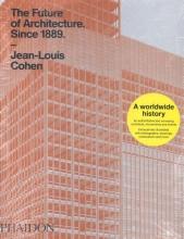 Cohen, Jean-Louis Future of Architecture Since 1889, The