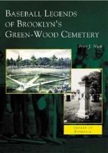Nash, Peter J. Baseball Legends of Brooklyn`s Green-Wood Cemetery
