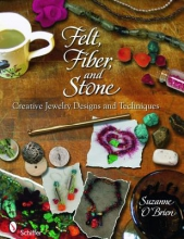 Suzanne O`Brien Felt, Fiber, and Stone: Creative Jewelry Designs and Techniques
