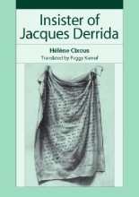Cixous, Helene Insister of Jacques Derrida