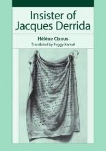 Cixous, Helene Insister of Jacques Derrida