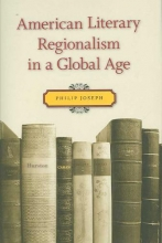 Joseph, Philip American Literary Regionalism in a Global Age