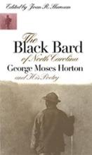 Horton, George Moses The Black Bard of North Carolina