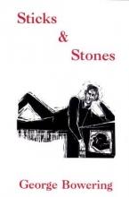 Bowering, George Sticks & Stones