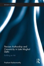 Keshavmurthy, Prashant Persian Authorship and Canonicity in Late Mughal Delhi