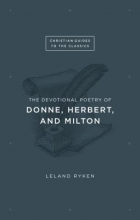Ryken, Leland The Devotional Poetry of Donne, Herbert, and Milton
