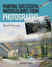 Kersey, Geoff Painting Successful Watercolours from Photographs