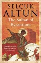 Altun, Selcuk The Sultan of Byzantium