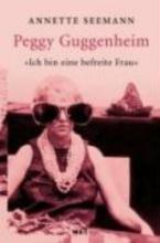 Seemann, Annette Ich bin eine befreite Frau. Peggy Guggenheim