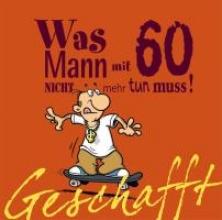 Kernbach, Michael Geschafft! Was Mann mit 60 nicht mehr tun muss!