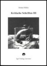 Müller, Robert Kritische Schriften III