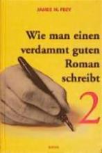 Frey, James N. Wie man einen verdammt guten Roman schreibt 2