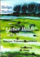 Haller, Helga Lieber Heute als Morgen