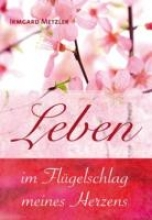 Metzler, Irmgard Leben im Flügelschlag meines Herzens