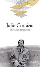 Cortazar, Julio Papeles Inesperados = Unexpected Writings