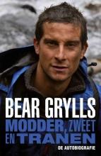 Bear  Grylls Modder, zweet en tranen. De autobiografie