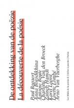 Arno Van Vlierberghe Paul Bogaert  Anna Borodikhina  Antoine Boute  Charlotte Van den Broeck  Zaïneb Hamdi  Karel Logist  Lisette Lombé, De ontdekking van de poëzie. La découverte de la poésie
