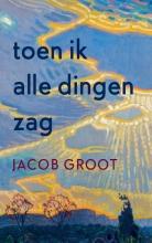 Jacob Groot , Toen ik alle dingen zag