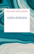 Roland Smulders , Geen zorgen