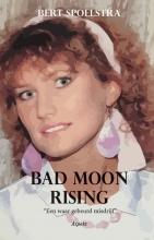 Bert Spoelstra , Bad Moon Rising