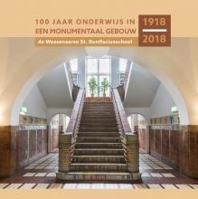 Jan Wensveen Ton Beijersbergen  Robert van Lit  Carla Scheffer, 100 jaar onderwijs in een monumentaal gebouw