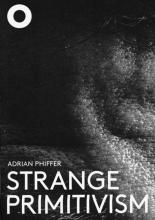 Adrian Phiffer , Strange Primitivism