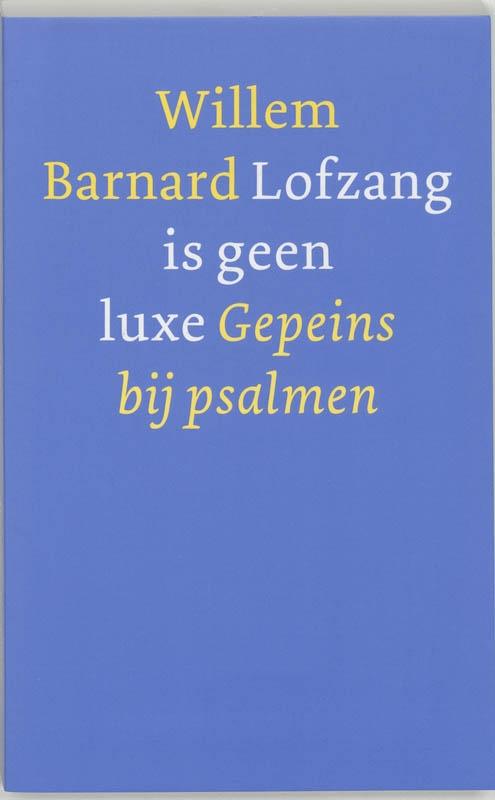 Willem Barnard,Lofzang is geen luxe