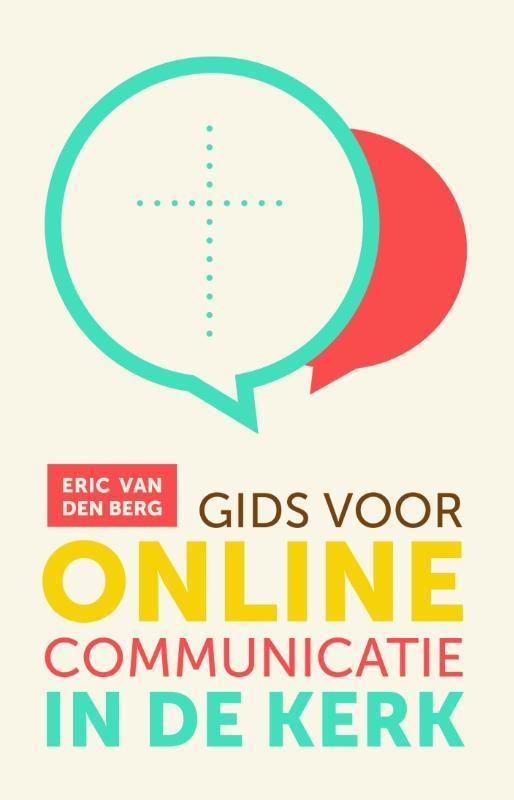 Eric van den Berg,Gids voor online communicatie in de kerk