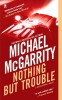 McGarrity, Michael,Nothing but Trouble