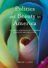 Lukes, Timothy J.,Politics and Beauty in America