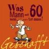 Kernbach, Michael,Geschafft! Was Mann mit 60 nicht mehr tun muss!