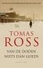 Tomas  Ross,Van de doden niets dan goeds