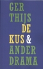 <b>Ger  Thijs</b>,De kus en ander drama