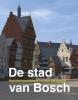 Harry  Boekwijt, Maarten  Enderman, Ronald  Glaudemans, Jan  Viguurs,De stad van Bosch
