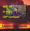 <b>Laurens  Hoevenaren</b>,Hoe ver is veilig hiervandaan?