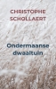 <b>Christophe  Schollaert</b>,Ondermaanse dwaaltuin