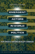Cederman, Lars-erik Emergent Actors in World Politics - How States and Nations Develop and Dissolve
