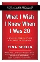 Tina Seelig What I Wish I Knew When I Was 20 -