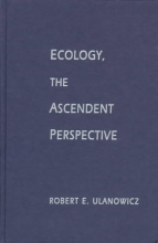 Robert E. Ulanowicz Ecology, the Ascendent Perspective