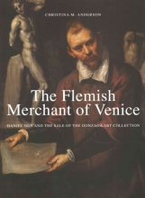 Anderson, Christina The Flemish Merchant of Venice - Daniel Nijs and the Sale of the Gonzaga Art Collection