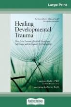 Laurence Heller Ph D and Ali Lapierre Healing Developmental Trauma