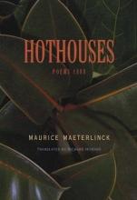 Maurice Maeterlinck,   Richard Howard Hothouses