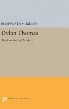 Kidder, Rushworth M. Dylan Thomas - The Country of the Spirit
