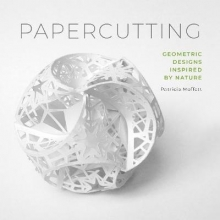Patricia Moffett Papercutting: Geometric Designs Inspired by Nature