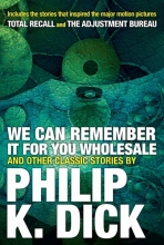 Philip,K. Dick We Can Remember It for You Wholesale and Other Classic Stories